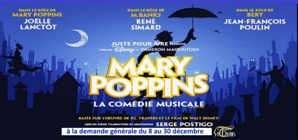 Mary Poppins  Le grand retour de la plus attachante des nounous!   Voyez ou revoyez la comédie musicale encensée par la critique dont tout le monde parlait cet été!  De retour au Théâtre St-Denis à la demande générale pour quelques représentations seuleme